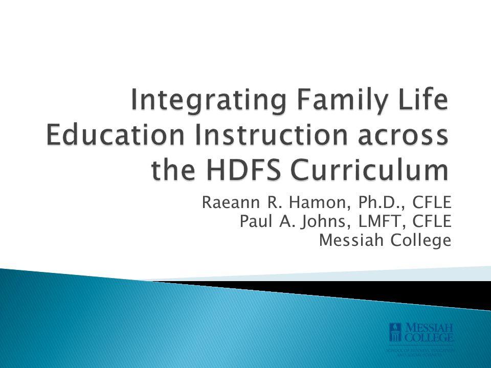 Raeann R. Hamon, Ph.D., CFLE Paul A. Johns, LMFT, CFLE Messiah College