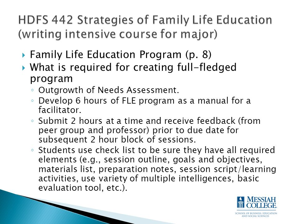  Family Life Education Program (p. 8)  What is required for creating full-fledged program ◦ Outgrowth of Needs Assessment. ◦ Develop 6 hours of FLE