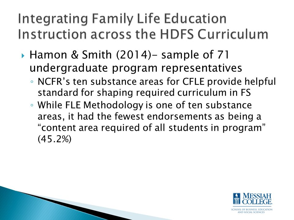  Hamon & Smith (2014)- sample of 71 undergraduate program representatives ◦ NCFR's ten substance areas for CFLE provide helpful standard for shaping