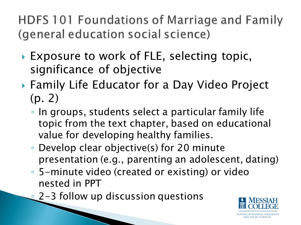  Exposure to work of FLE, selecting topic, significance of objective  Family Life Educator for a Day Video Project (p. 2) ◦ In groups, students sele