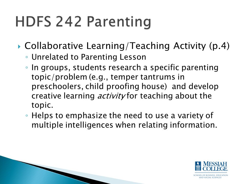  Collaborative Learning/Teaching Activity (p.4) ◦ Unrelated to Parenting Lesson ◦ In groups, students research a specific parenting topic/problem (e.g., temper tantrums in preschoolers, child proofing house) and develop creative learning activity for teaching about the topic.
