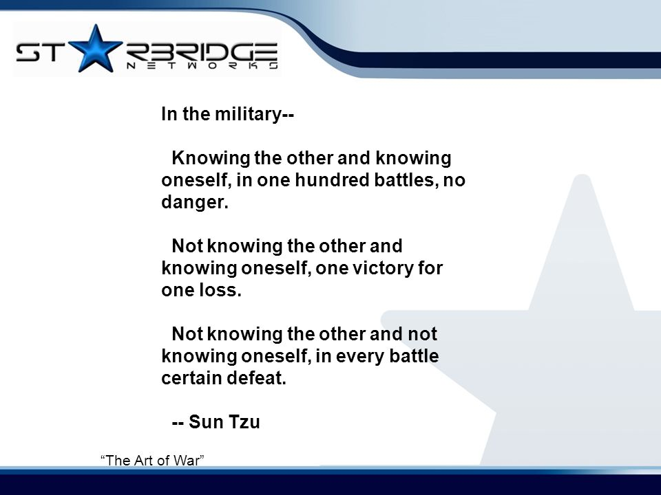 In the military-- Knowing the other and knowing oneself, in one hundred battles, no danger.