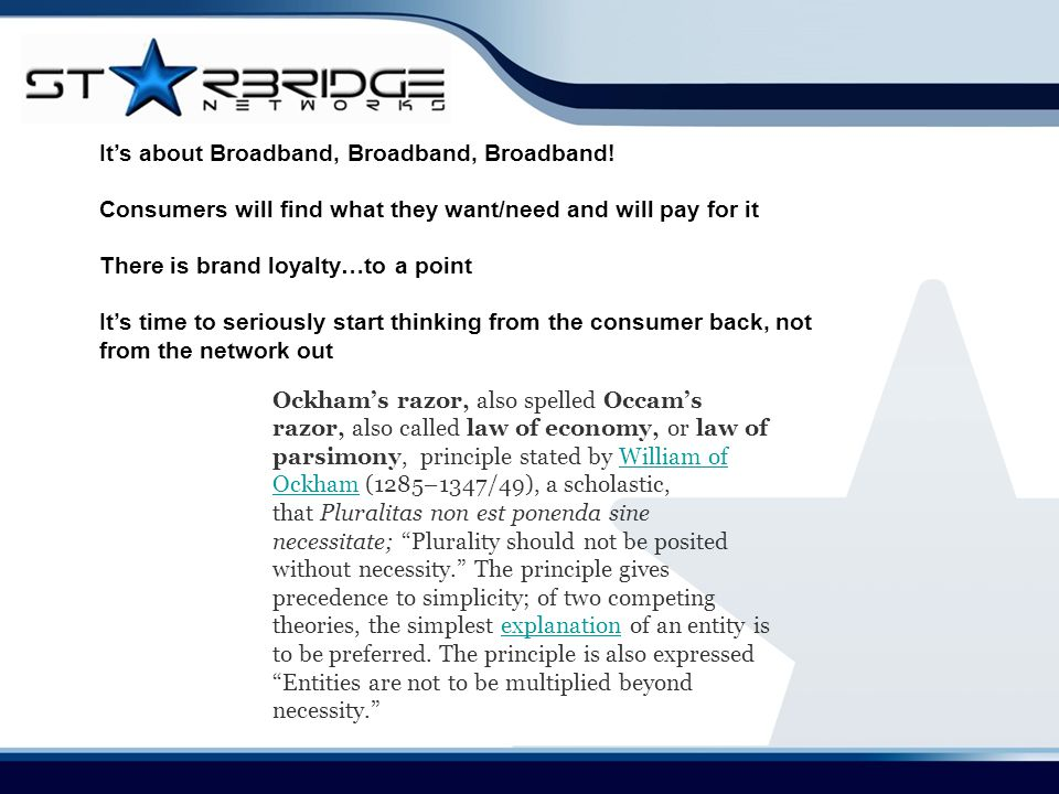 It's about Broadband, Broadband, Broadband! Consumers will find what they want/need and will pay for it There is brand loyalty…to a point It's time to