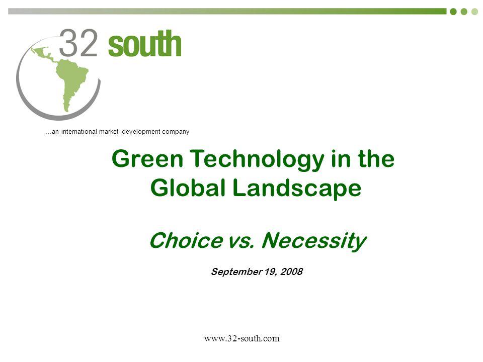 www.32-south.com …an international market development company Green Technology in the Global Landscape Choice vs.