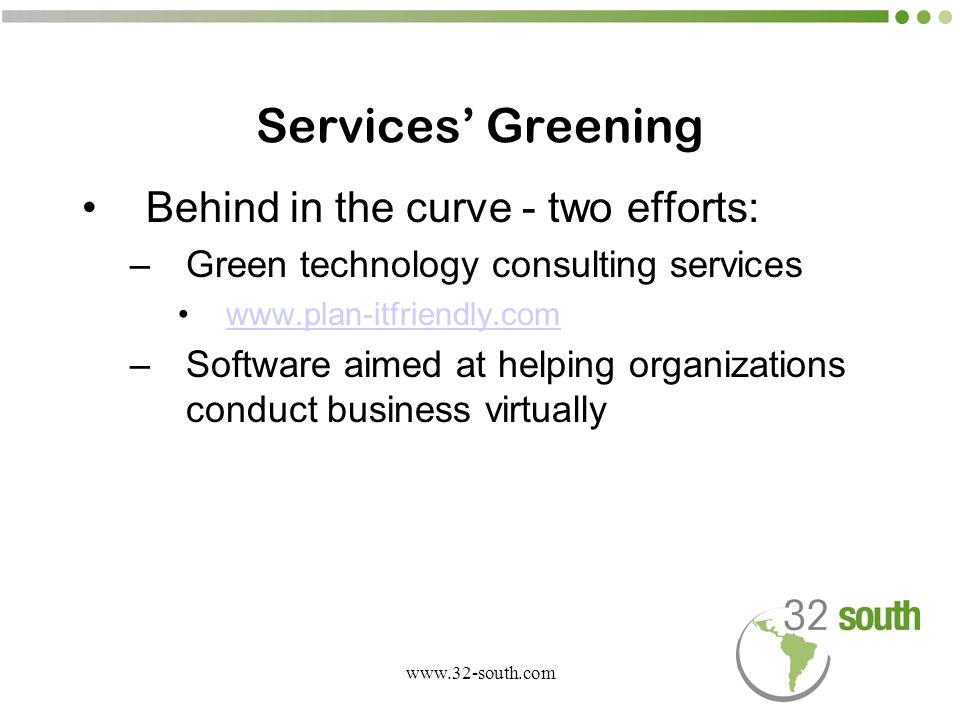 www.32-south.com Evolution of Green Business Opportunities In each country, determining factor as to whether opportunity exists: who drives local Green initiatives.
