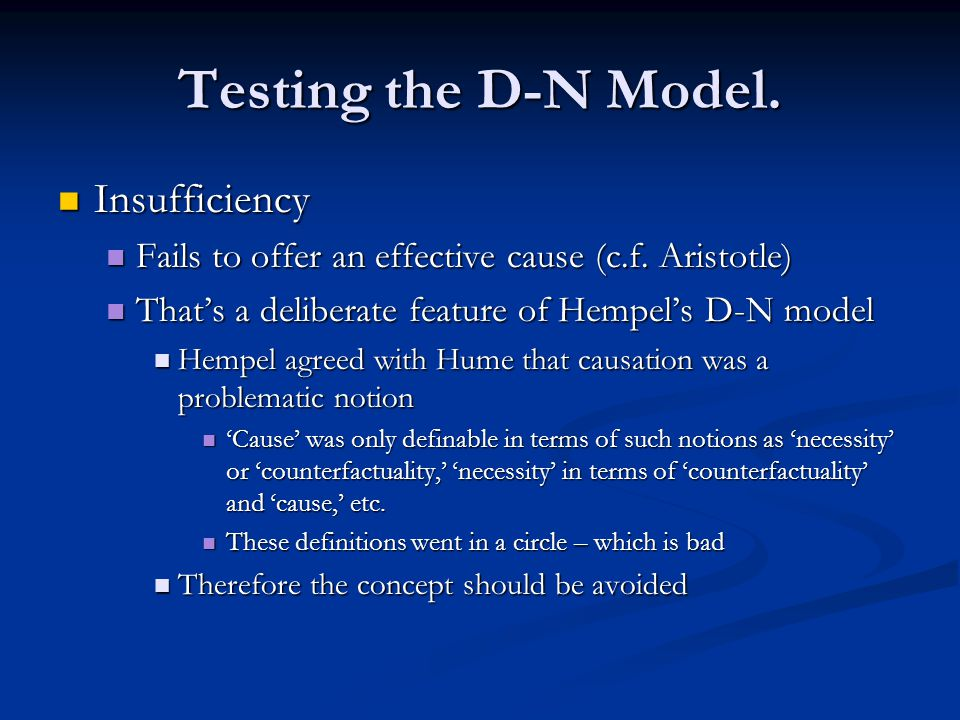 Testing the D-N Model. Insufficiency Insufficiency Fails to offer an effective cause (c.f. Aristotle) Fails to offer an effective cause (c.f. Aristotl