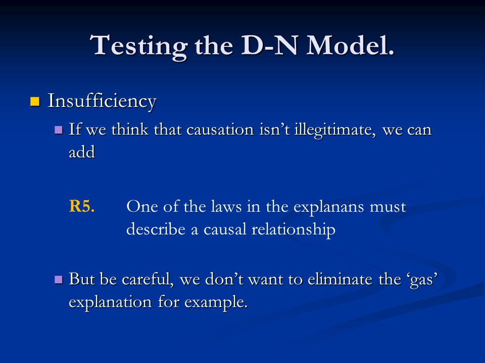 Testing the D-N Model. Insufficiency Insufficiency If we think that causation isn't illegitimate, we can add If we think that causation isn't illegiti