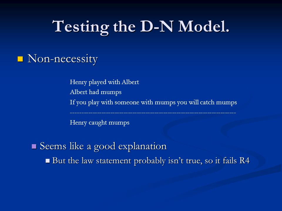 Testing the D-N Model. Non-necessity Non-necessity Henry played with Albert Albert had mumps If you play with someone with mumps you will catch mumps