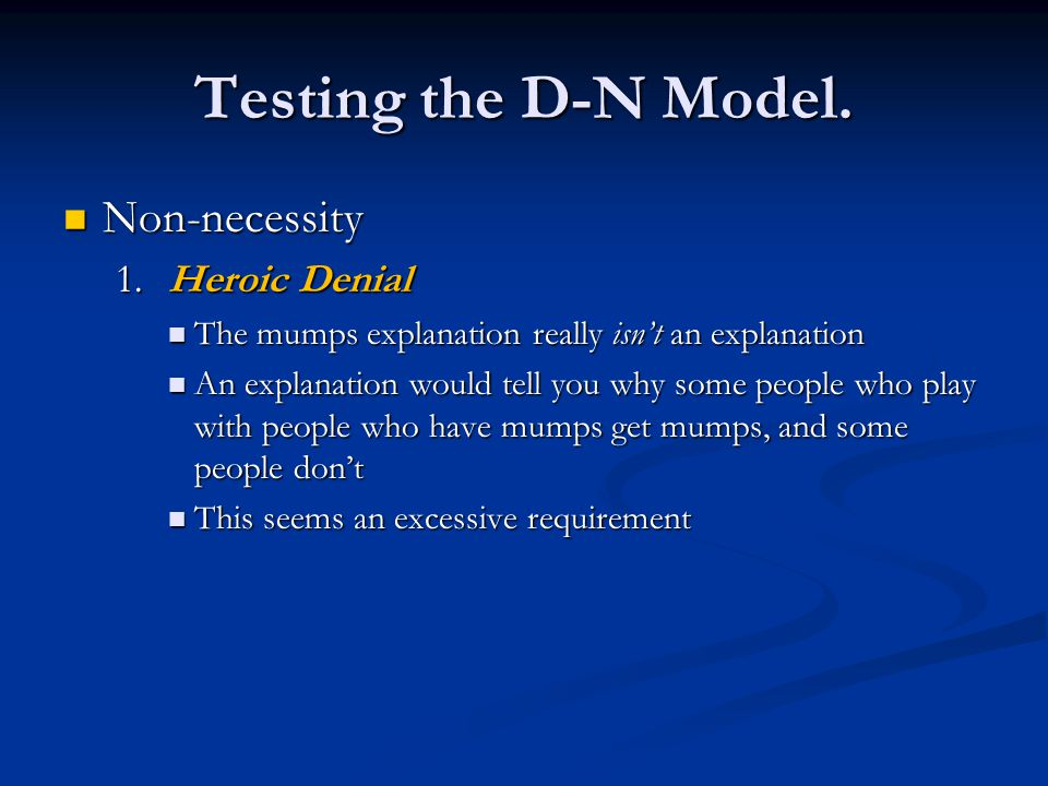 Testing the D-N Model. Non-necessity Non-necessity 1.Heroic Denial The mumps explanation really isn't an explanation The mumps explanation really isn'