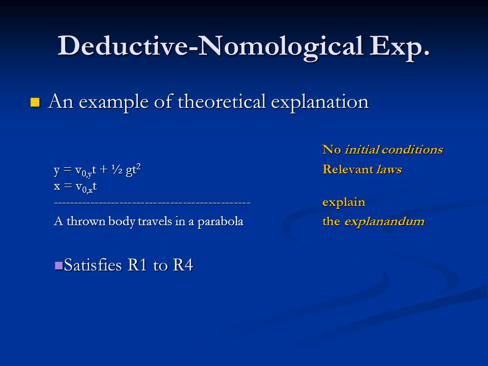 Deductive-Nomological Exp. An example of theoretical explanation An example of theoretical explanation No initial conditions y = v 0,y t + ½ gt 2 Rele