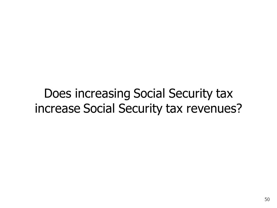 50 Does increasing Social Security tax increase Social Security tax revenues?