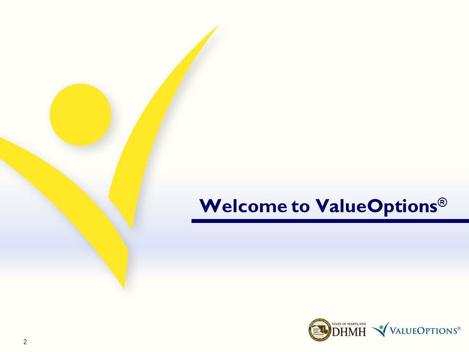 Presenters Nancy Calvert, Director, ValueOptions® Maryland Provider Relations Jennifer Lowther, Clinical Director, ValueOptions® Maryland