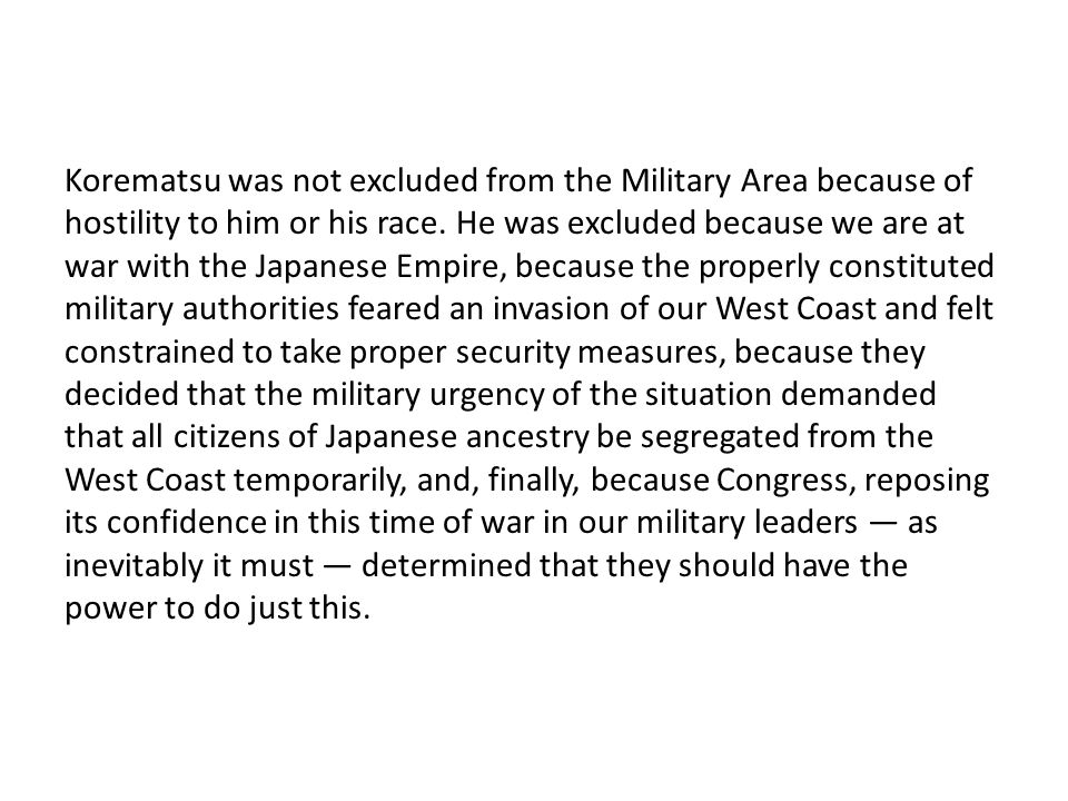 Korematsu was not excluded from the Military Area because of hostility to him or his race.