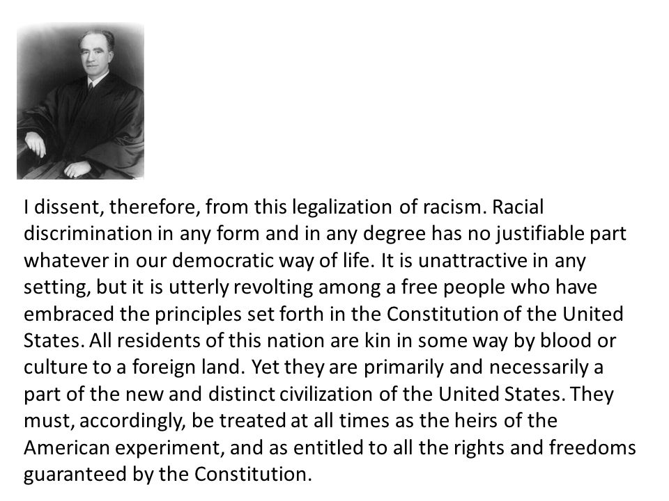 I dissent, therefore, from this legalization of racism.