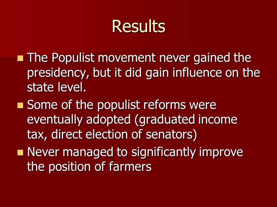 Results The Populist movement never gained the presidency, but it did gain influence on the state level.