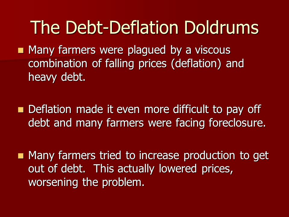 The Debt-Deflation Doldrums Many farmers were plagued by a viscous combination of falling prices (deflation) and heavy debt.