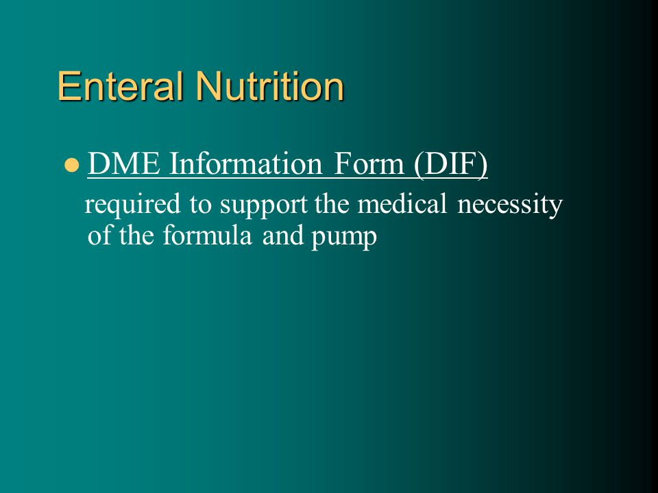 Enteral Nutrition DME Information Form (DIF) required to support the medical necessity of the formula and pump