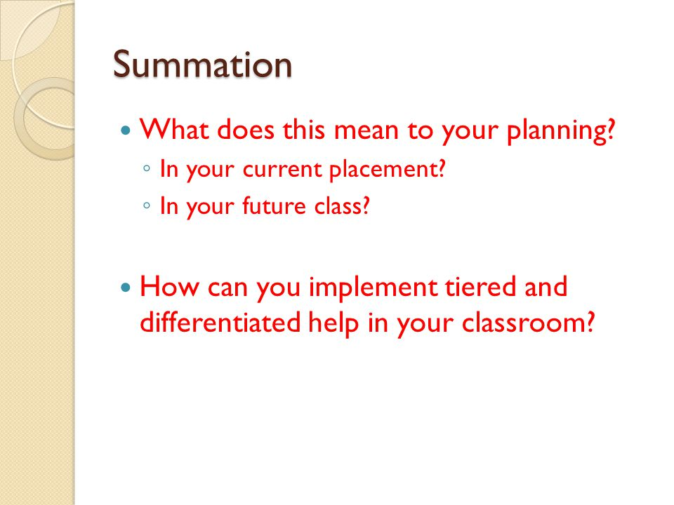 Summation What does this mean to your planning. ◦ In your current placement.