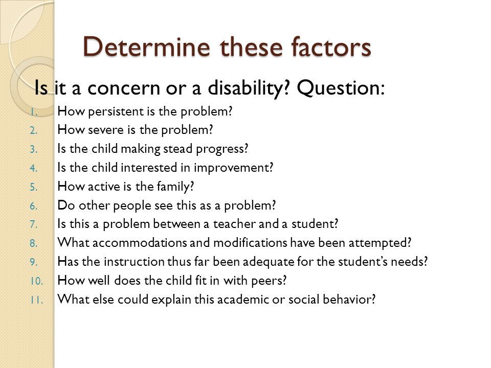 Determine these factors Is it a concern or a disability.