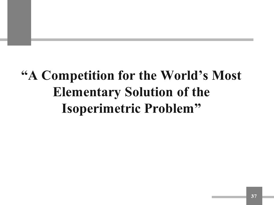 """A Competition for the World's Most Elementary Solution of the Isoperimetric Problem"" 37"