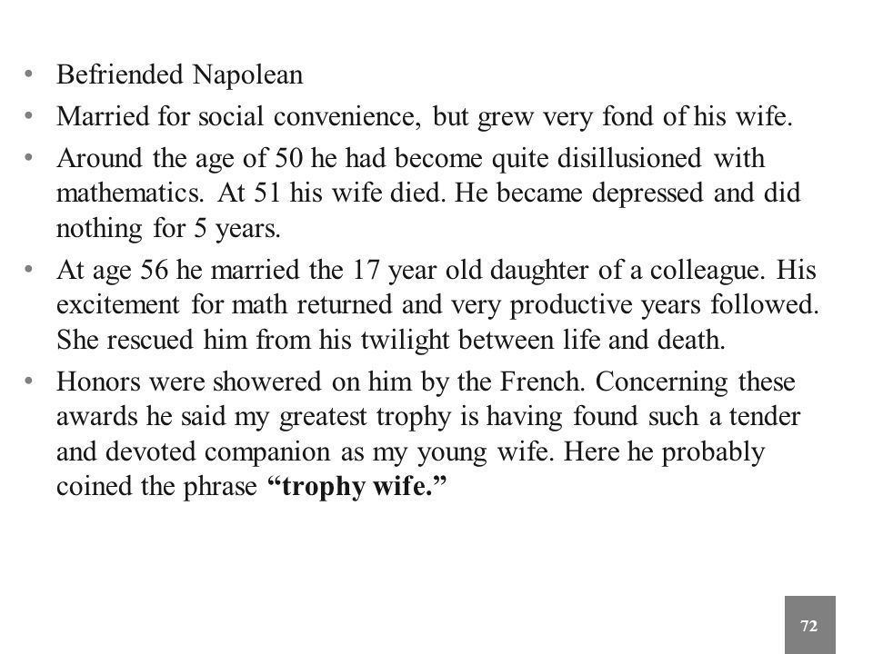 Befriended Napolean Married for social convenience, but grew very fond of his wife. Around the age of 50 he had become quite disillusioned with mathem