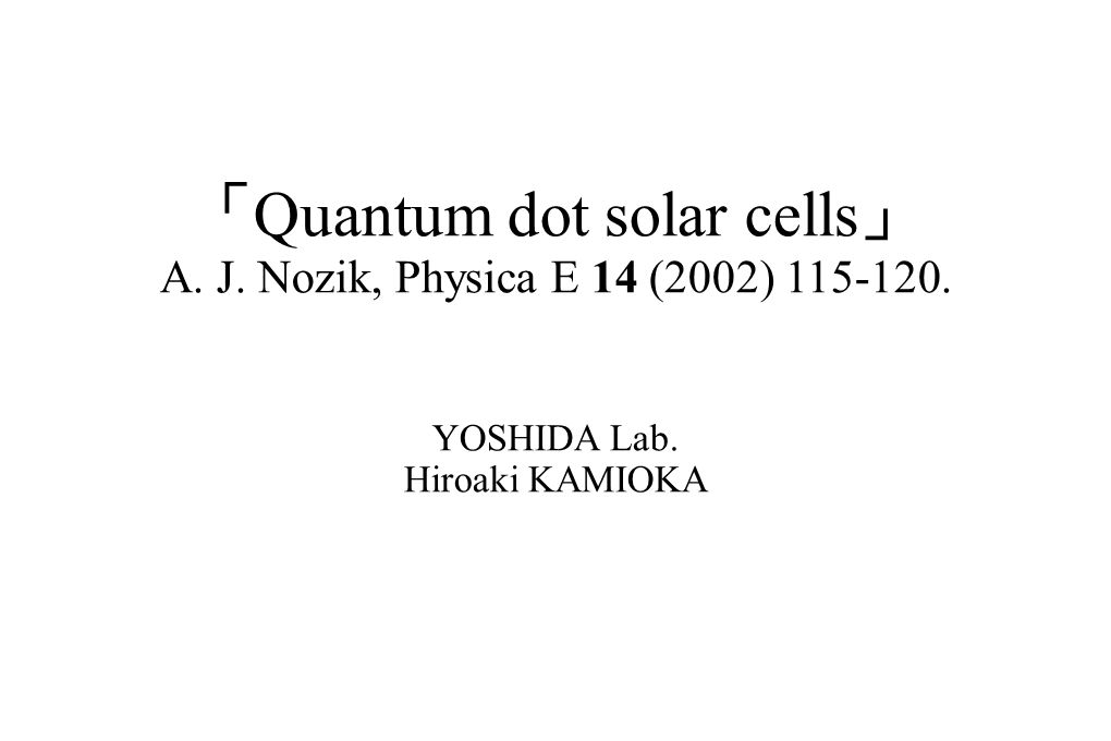 Quantum dot Function of quantum dot for the solar cells Higher photovoltages from discretization e h e h V2V2 V 1 < V 2 Higher photovoltages V1V1 Bulk E c: bottom of conducton band E v: top of valence band