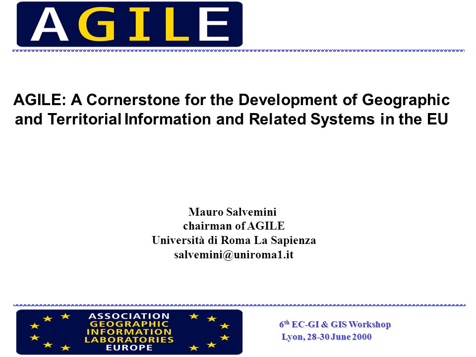 6 th EC-GI & GIS Workshop Lyon, 28-30 June 2000 Presentation of the association ; The Development Of Agile Activities In Connection With The Activities Of The EC Relative To The Geographic and Territorial System