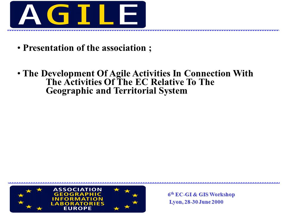 European IST Landscape and AGILE Member Activities : Members in more than 100 EU projects Working groups Participation of Association through the WGs in ETeMII project