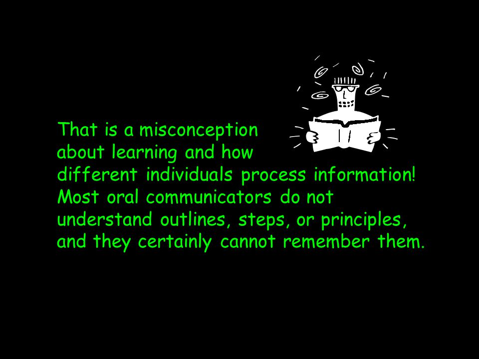 That is a misconception about learning and how different individuals process information.