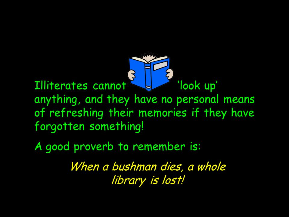 Illiterates cannot 'look up' anything, and they have no personal means of refreshing their memories if they have forgotten something.