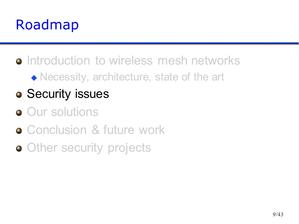 9/43 Roadmap Introduction to wireless mesh networks u Necessity, architecture, state of the art Security issues Our solutions Conclusion & future work Other security projects
