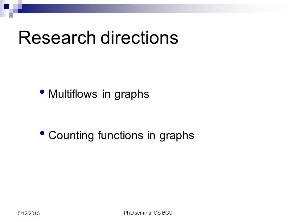 PhD seminar CS BGU 5/12/2015 Multiflows in graphs Counting functions in graphs Research directions