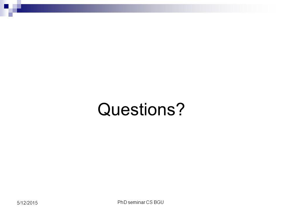 PhD seminar CS BGU 5/12/2015 Questions?