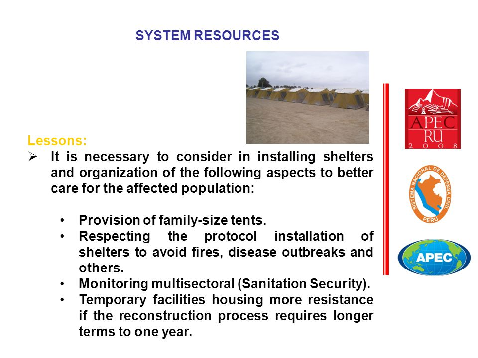 Lessons:  It is necessary to consider in installing shelters and organization of the following aspects to better care for the affected population: Pr
