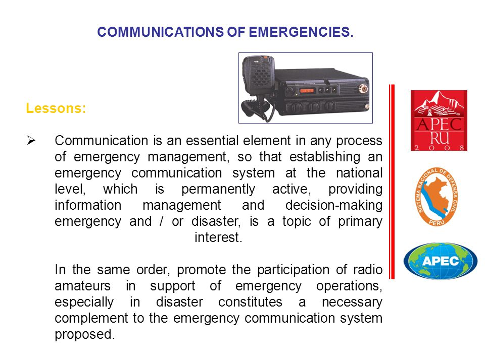 COMMUNICATIONS OF EMERGENCIES. Lessons:  Communication is an essential element in any process of emergency management, so that establishing an emerge