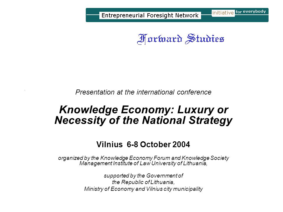 . Presentation at the international conference Knowledge Economy: Luxury or Necessity of the National Strategy Vilnius 6-8 October 2004 organized by t