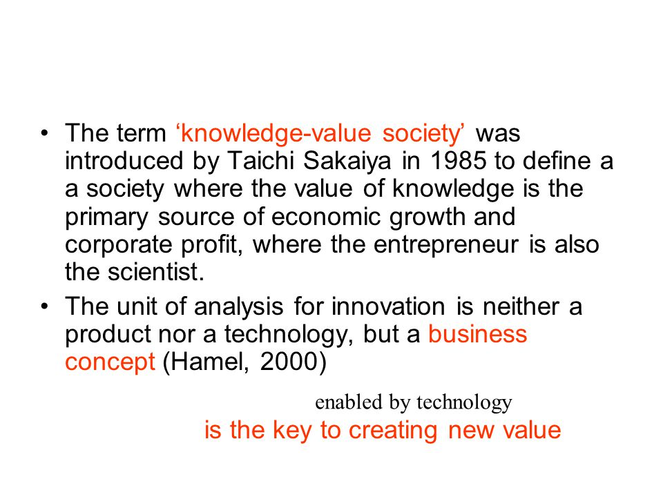The term 'knowledge-value society' was introduced by Taichi Sakaiya in 1985 to define a a society where the value of knowledge is the primary source o