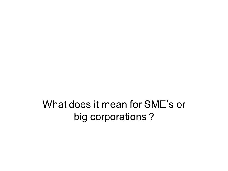 What does it mean for SME's or big corporations ?