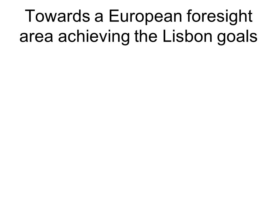 Towards a European foresight area achieving the Lisbon goals