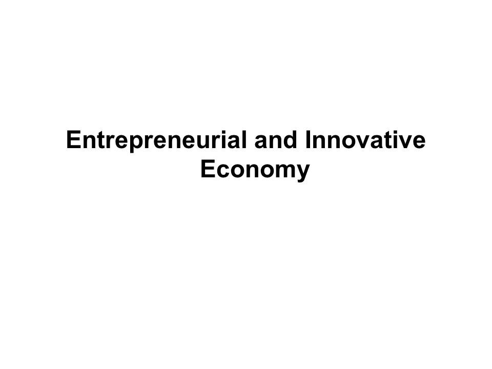 Entrepreneurial and Innovative Economy
