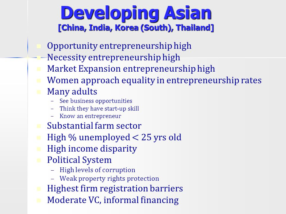 Developing Asian [China, India, Korea (South), Thailand] Opportunity entrepreneurship high Necessity entrepreneurship high Market Expansion entreprene