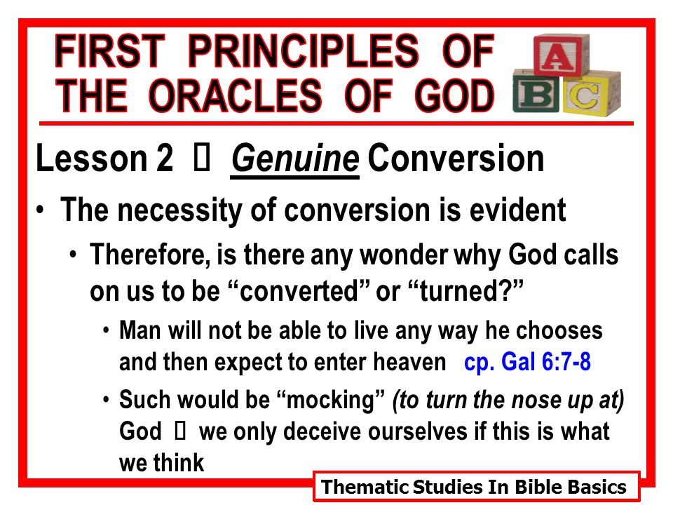 Thematic Studies In Bible Basics Lesson 2 Ù Genuine Conversion How God feels towards sinners…those who need to be converted God has never at any time been under any obligation to save a sinner cp.