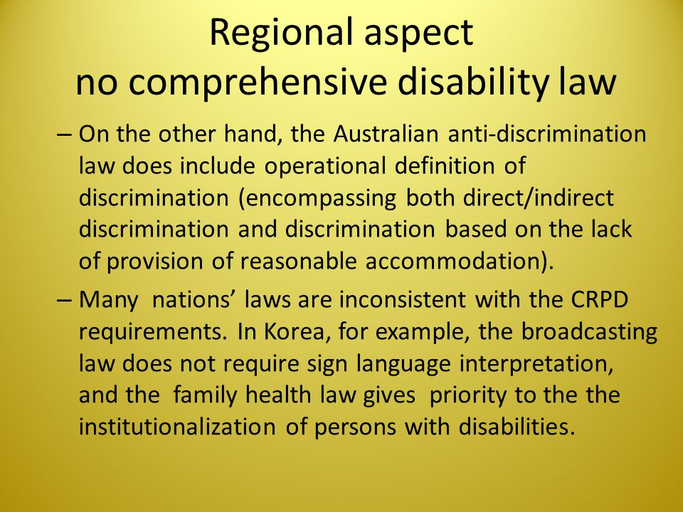 Regional aspect no comprehensive disability law – the Fiji Constitution prohibits discrimination on the ground of disability, but there are no subordi