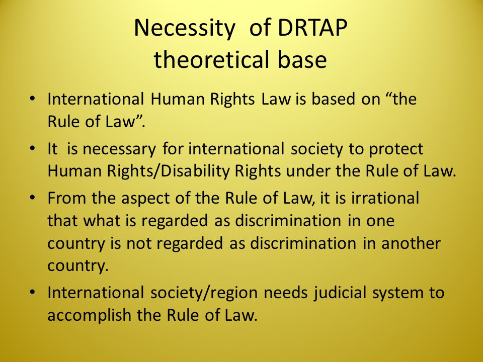 Necessity of DRTAP domestic aspect A government tends to construe CRPD as being already covered by existing law.