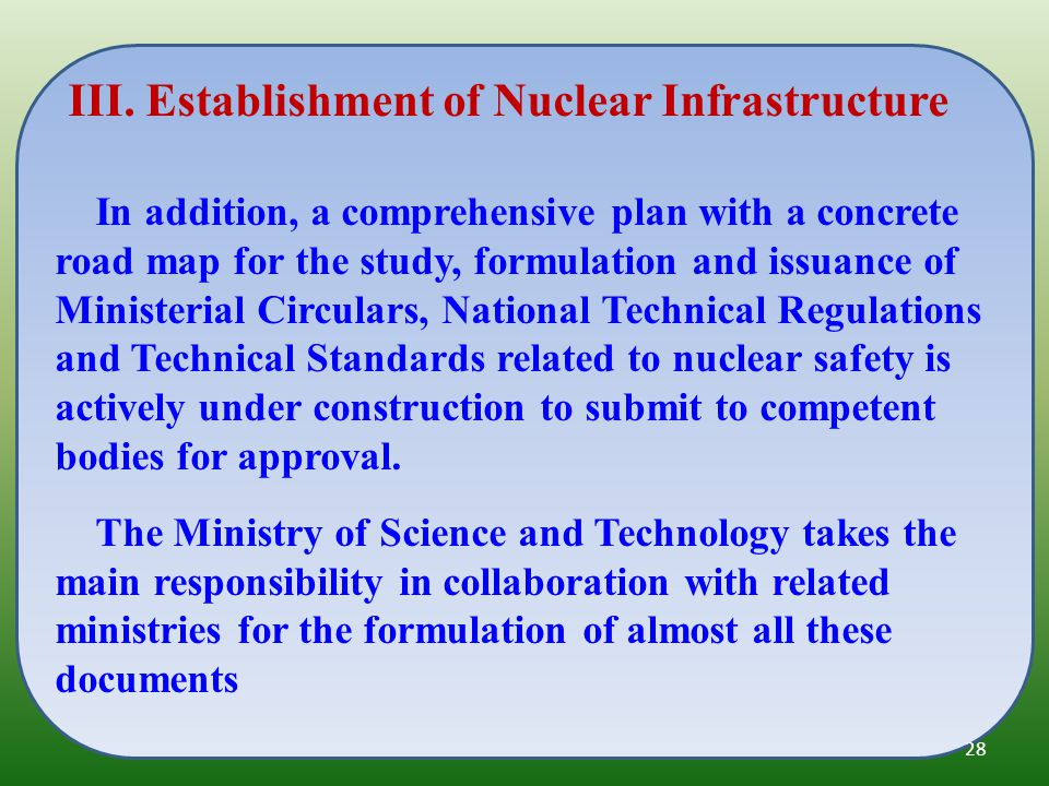 In addition, a comprehensive plan with a concrete road map for the study, formulation and issuance of Ministerial Circulars, National Technical Regulations and Technical Standards related to nuclear safety is actively under construction to submit to competent bodies for approval.