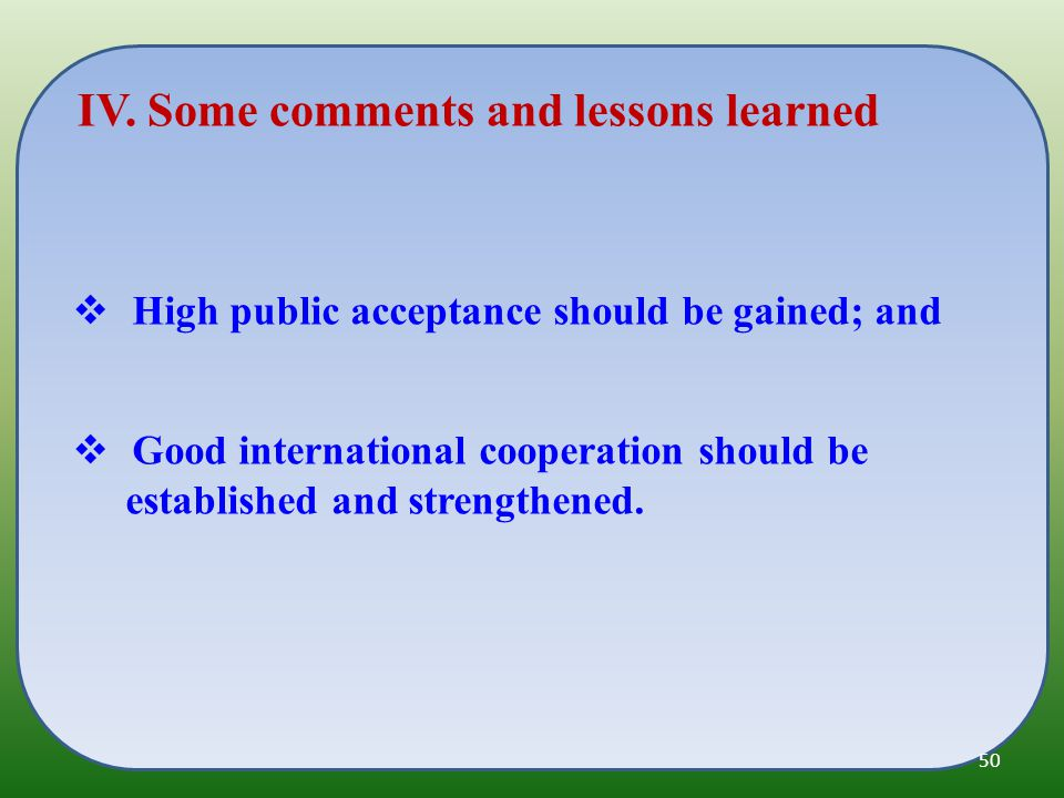  High public acceptance should be gained; and  Good international cooperation should be established and strengthened.