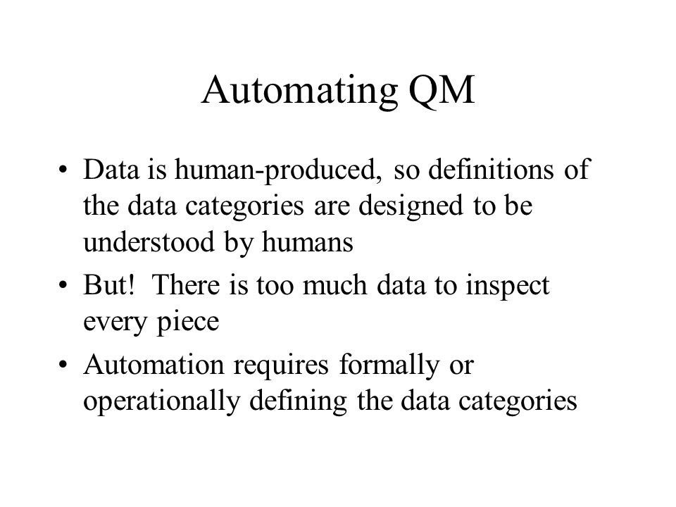 Automating QM Data is human-produced, so definitions of the data categories are designed to be understood by humans But.
