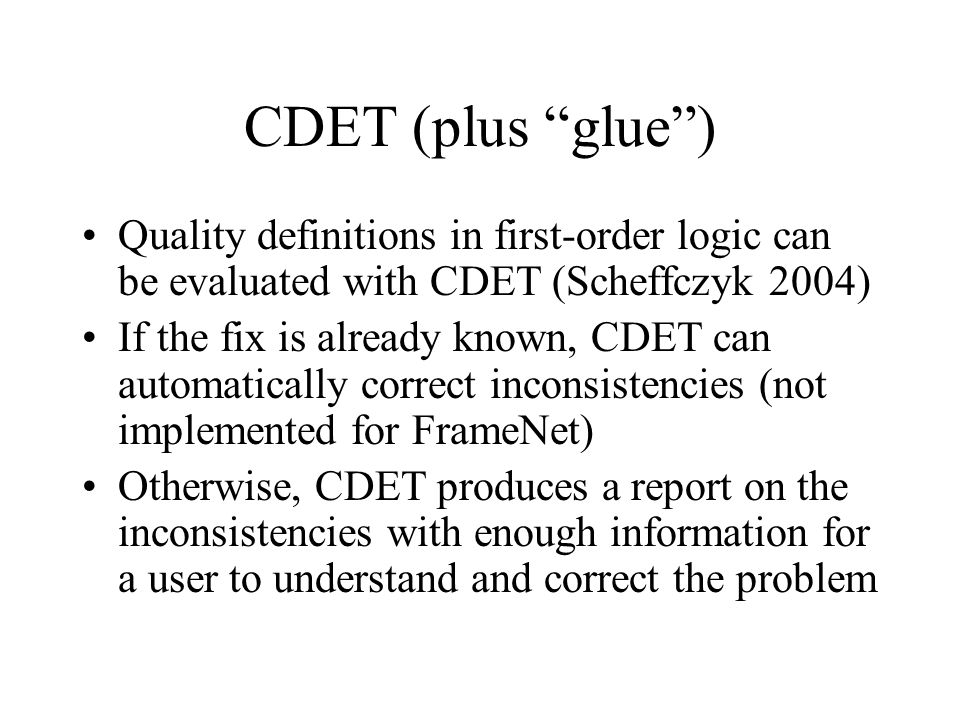 "CDET (plus ""glue"") Quality definitions in first-order logic can be evaluated with CDET (Scheffczyk 2004) If the fix is already known, CDET can automat"