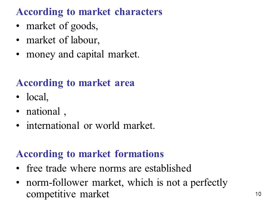 10 According to market characters market of goods, market of labour, money and capital market.