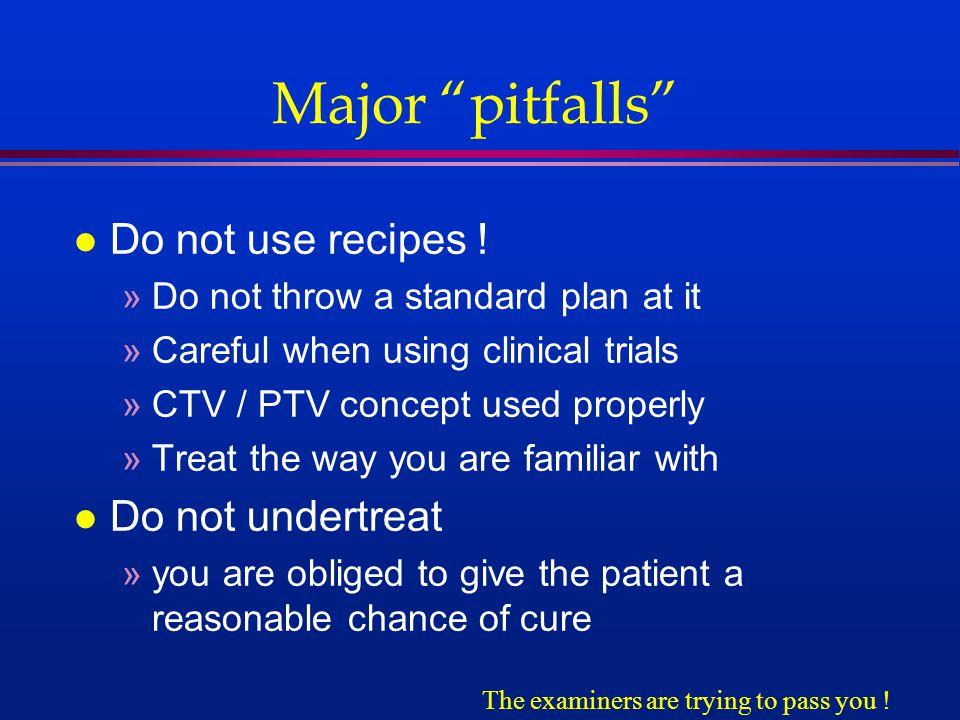 Major pitfalls l Do not use recipes .